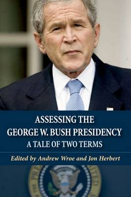 Assessing the George W. Bush Presidency: A Tale of Two Terms (Paperback)