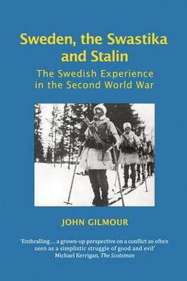 Sweden, the Swastika and Stalin: The Swedish Experience in the Second World War - Societies at War (Paperback)