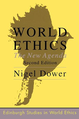 World Ethics: The New Agenda - Edinburgh Studies in World Ethics (Paperback)