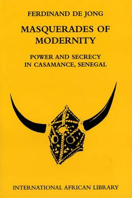 Masquerades of Modernity: Power and Secrecy in Casamance, Senegal - International African Library No. 36 (Hardback)