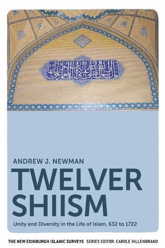 Twelver Shiism: Unity and Diversity in the Life of Islam, 632 to 1722 - The New Edinburgh Islamic Surveys (Hardback)