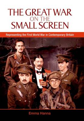 The Great War on the Small Screen: Representing the First World War in Contemporary Britain (Hardback)