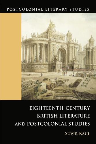 Eighteenth-century British Literature and Postcolonial Studies - Postcolonial Literary Studies (Paperback)