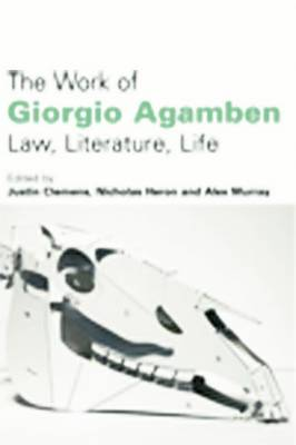 The Work of Giorgio Agamben: Law, Literature, Life (Hardback)