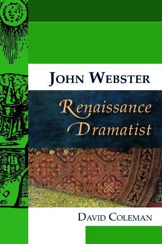 John Webster, Renaissance Dramatist - Renaissance Dramatists (Hardback)