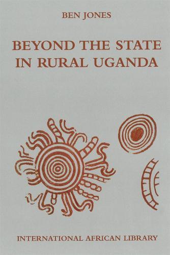 Beyond the State in Rural Uganda - International African Library No. 39 (Hardback)