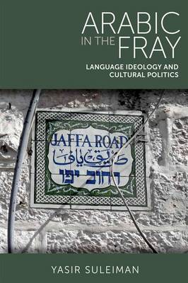 Arabic in the Fray: Language Ideology and Cultural Politics (Hardback)