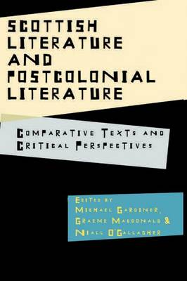 Scottish Literature and Postcolonial Literature: Comparative Texts and Critical Perspectives (Hardback)