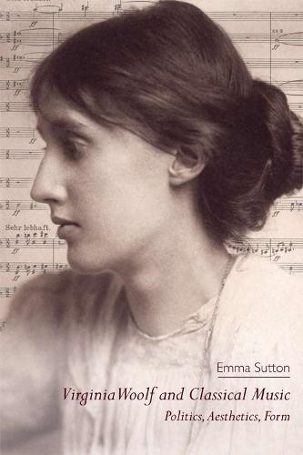 Virginia Woolf and Classical Music: Politics, Aesthetics, Form (Hardback)