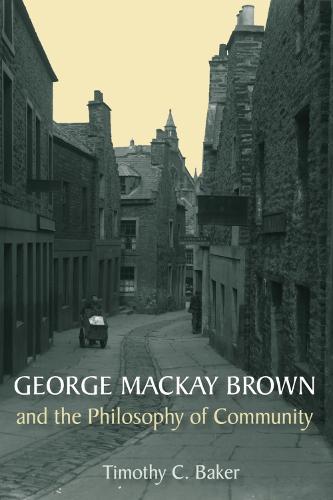 George Mackay Brown and the Philosophy of Community (Hardback)