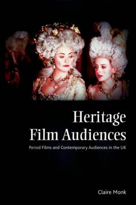 Heritage Film Audiences: Period Films and Contemporary Audiences in the UK (Hardback)
