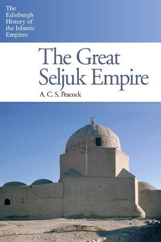 The Great Seljuk Empire - The Edinburgh History of the Islamic Empires (Hardback)