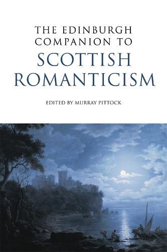 The Edinburgh Companion to Scottish Romanticism - Edinburgh Companions to Scottish Literature (Paperback)