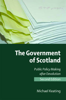 The Government of Scotland: Public Policy Making After Devolution (Paperback)