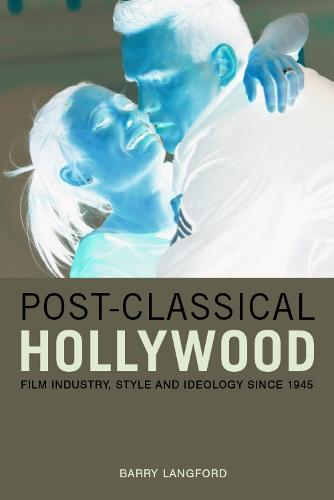 Post-classical Hollywood: Film Industry, Style and Ideology Since 1945 (Paperback)