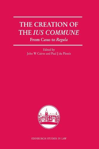 The Creation of the Lus Commune: From Casus to Regula - Edinburgh Studies in Law (Hardback)