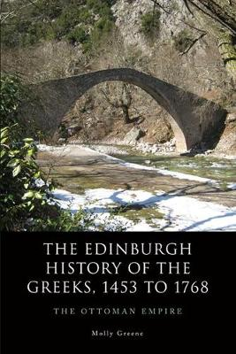 The Edinburgh History of the Greeks, 1453 to 1768: The Ottoman Empire - The Edinburgh History of the Greeks (Hardback)