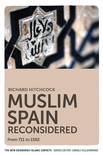 Muslim Spain Reconsidered: From 711 to 1502 - The New Edinburgh Islamic Surveys (Paperback)