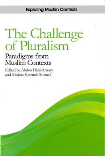 The Challenge of Pluralism - Exploring Muslim Contexts (Hardback)