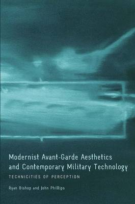 Modernist Avant-Garde Aesthetics and Contemporary Military Technology: Technicities of Perception (Hardback)