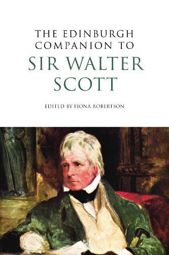 The Edinburgh Companion to Sir Walter Scott - Edinburgh Companions to Scottish Literature (Hardback)
