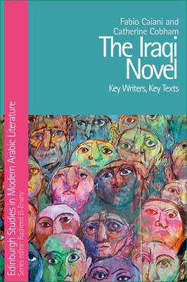 The Iraqi Novel: Key Writers, Key Texts - Edinburgh Studies in Modern Arabic Literature (Hardback)