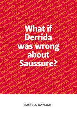 What If Derrida Was Wrong About Saussure? (Hardback)