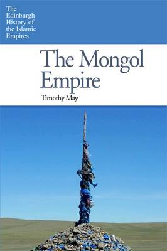 The Mongol Empire - The Edinburgh History of the Islamic Empires (Hardback)