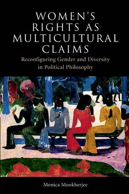 Women's Rights as Multicultural Claims: Reconfiguring Gender and Diversity in Political Philosophy (Paperback)