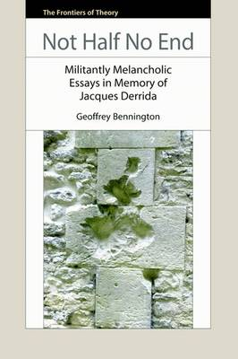 Not Half No End: Militantly Melancholic Essays in Memory of Jacques Derrida - The Frontiers of Theory (Paperback)