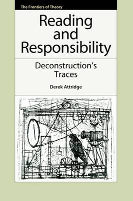 Reading and Responsibility: Deconstruction's Traces - The Frontiers of Theory (Paperback)