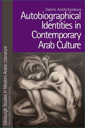 Autobiographical Identities in Contemporary Arab Culture - Edinburgh Studies in Modern Arabic Literature (Hardback)