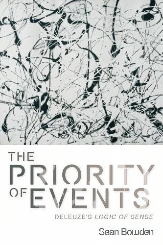 The Priority of Events: Deleuze's Logic of Sense (Hardback)