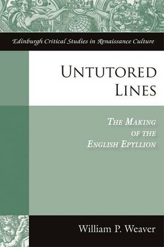 Untutored Lines: The Making of the English Epyllion - Edinburgh Critical Studies in Renaissance Culture (Hardback)