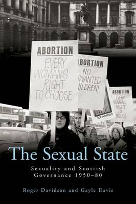 The Sexual State: Sexuality and Scottish Governance 1950-80 (Hardback)