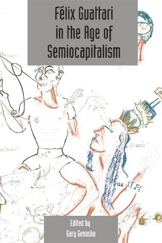 Felix Guattari in the Age of Semiocapitalism: Deleuze Studies Volume 6, Issue 2 - Deleuze Studies Special Issues (Paperback)