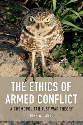 The Ethics of Armed Conflict: A Cosmopolitan Just War Theory (Paperback)