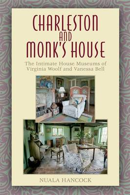 Charleston and Monk's House: The Intimate House Museums of Virginia Woolf and Vanessa Bell (Hardback)