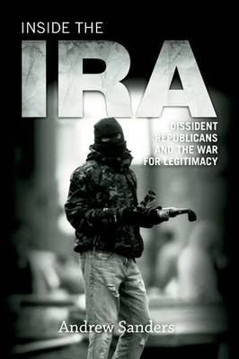 Inside the IRA: Dissident Republicans and the War for Legitimacy (Paperback)