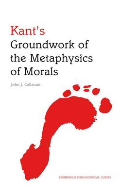 Kant's Groundwork of the Metaphysics of Morals: An Edinburgh Philosophical Guide - Edinburgh Philosophical Guides (Paperback)