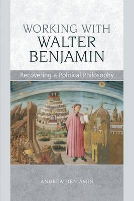 Working with Walter Benjamin: Recovering a Political Philosophy (Paperback)