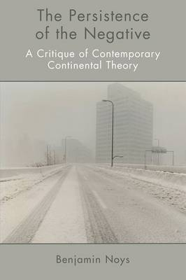 The Persistence of the Negative: A Critique of Contemporary Continental Theory (Paperback)