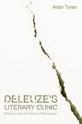 Deleuze's Literary Clinic: Criticism and the Politics of Symptoms - Plateaus - New Directions in Deleuze Studies (Hardback)