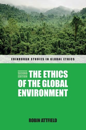 The Ethics of the Global Environment - Edinburgh Studies in Global Ethics (Hardback)