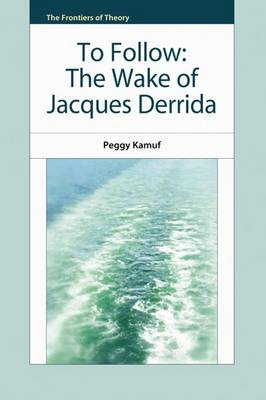 To Follow: The Wake of Jacques Derrida - The Frontiers of Theory (Paperback)