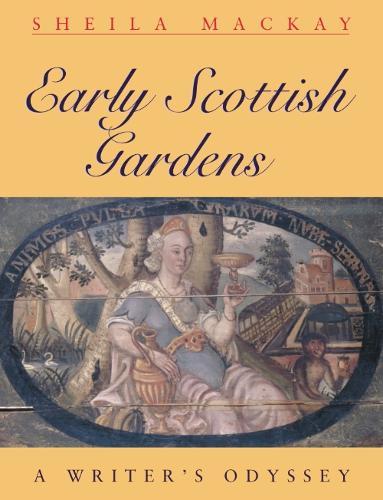 Early Scottish Gardens: A Writer's Odyssey (Paperback)