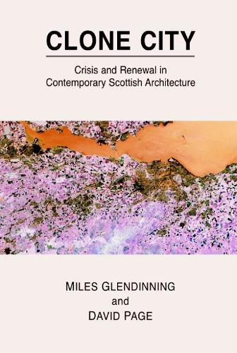 Clone City: Crisis and Renewal in Contemporary Scottish Architecture (Paperback)
