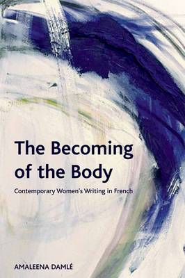 The Becoming of the Body: Contemporary Women's Writing in French - Crosscurrents (Hardback)