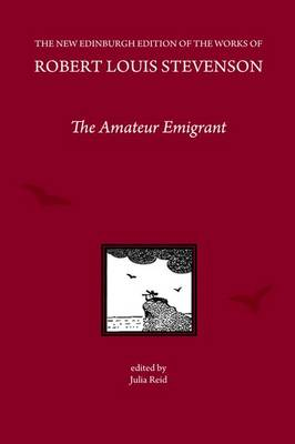 The Amateur Emigrant, by Robert Louis Stevenson - The New Edinburgh Edition of the Collected Works of Robert Louis Stevenson (Hardback)