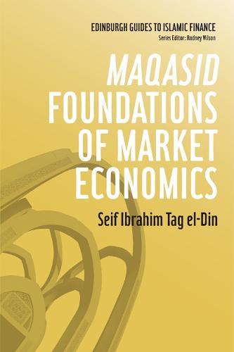 Maqasid Foundations of Market Economics - Edinburgh Guides to Islamic Finance (Paperback)